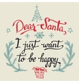 Dear Santa I just want to be happy greeting card vector image vector image