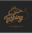 fishing emblem modern hand drawn lettering phrase vector image vector image