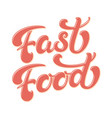 hand drawn lettering fast food with highlights and vector image vector image
