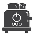 toaster solid icon kitchen and appliance vector image