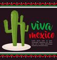 cactus viva mexico poster vector image vector image