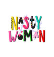 nasty woman shirt quote lettering vector image vector image