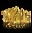 happy new 2021 year 3d golden card vector image vector image