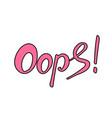 word oops trend calligraphy vector image vector image