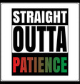 straight outta patient saying typography t shirt d vector image vector image