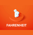 fahrenheit isometric icon isolated on color vector image