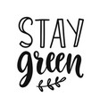 stay green slogan save earth less waste concept vector image