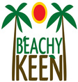 Beachy Keen vector image vector image