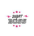 super boss - poster or print for clothes super vector image vector image