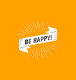 flag be happy old school flag banner with text vector image vector image