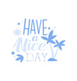 have a nice day positive quote hand wriiten vector image vector image