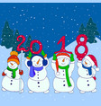four funny snowmen hold numbers 2018 new year vector image