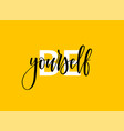 be yourself motivational lettering design vector image vector image