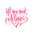 all you need is love - hand lettering love quote vector image