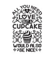 cupcakes quote and saying all you need is love vector image