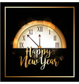 happy new year greeting golden clock dark vector image vector image