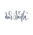 dear santa - hand lettering inscription text to vector image vector image