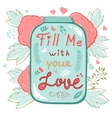 Fill me with your love Concept love card vector image vector image