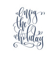 enjoy the holiday - hand lettering inscription vector image vector image