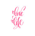 love life - hand lettering love quote to vector image vector image