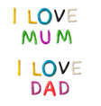 handmade modeling clay words i love mum dad vector image