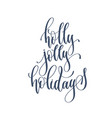 holly jolly holidays - hand lettering inscription vector image vector image