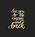love you to the moon and back hand lettering vector image