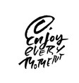 enjoy every moment hand drawn dry brush lettering vector image vector image