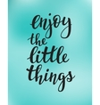 Enjoy the little things quote typography vector image vector image