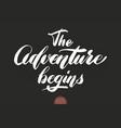 hand drawn lettering adventure begins elegant vector image vector image