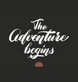 hand drawn lettering the adventure begins elegant vector image vector image