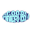 good afternoon hand drawn lettering for posters vector image vector image