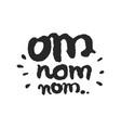 Om nom nom calligraphy lettering