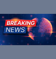 breaking news banner concept vector image vector image