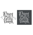 Enjoy the little things for hand drawn letter vector image vector image