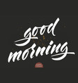 hand drawn lettering good morning elegant vector image