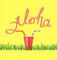 lettering alohatext with red plastic cup hand vector image vector image