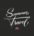 hand drawn lettering summer travel elegant vector image vector image