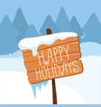 happy holidays wooden board sign on winter vector image