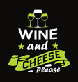 wine and cheese please design vector image