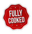fully cooked label or sticker vector image vector image