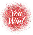 red dust with you win sign sparkling text vector image