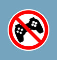 stop video games ban gamepad red sign prohibited vector image