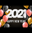 2021 happy new year with 3d realistic balloons vector image vector image