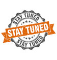 stay tuned stamp sign seal vector image vector image