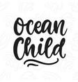 ocean child poster hand written lettering vector image