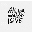 Inspirational message - All You Need Is Love vector image