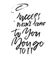 success does not come to you you go to it hand vector image