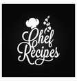 chef recipes vintage lettering recipe book logo vector image