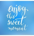 Enjoy this sweet moment quote typography vector image vector image